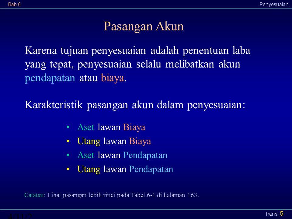 Bab 6Penyesuaian4/11/2015 Transi 5 Karena tujuan penyesuaian adalah penentuan laba yang tepat, penyesuaian selalu melibatkan akun pendapatan atau biay