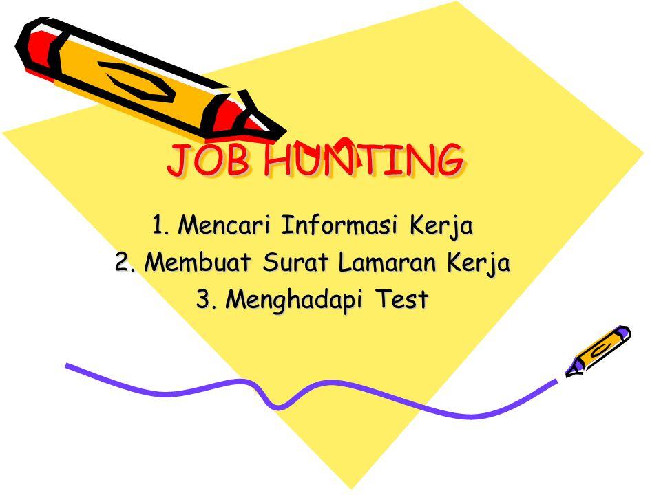 JOB HUNTING 1. Mencari Informasi Kerja 2. Membuat Surat Lamaran Kerja 3. Menghadapi Test