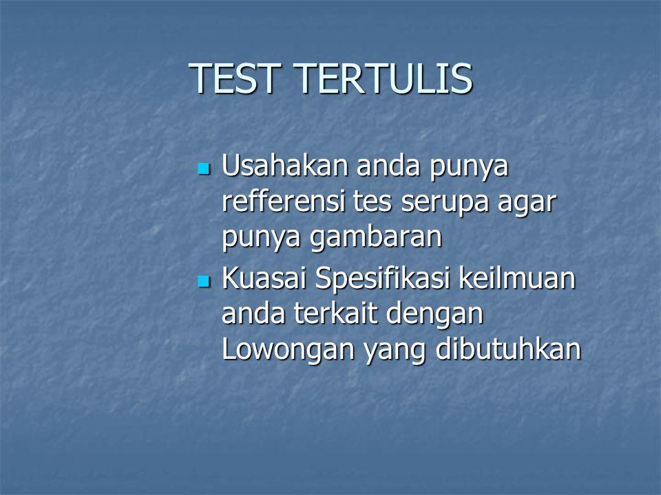 TEST TERTULIS Usahakan anda punya refferensi tes serupa agar punya gambaran Usahakan anda punya refferensi tes serupa agar punya gambaran Kuasai Spesi