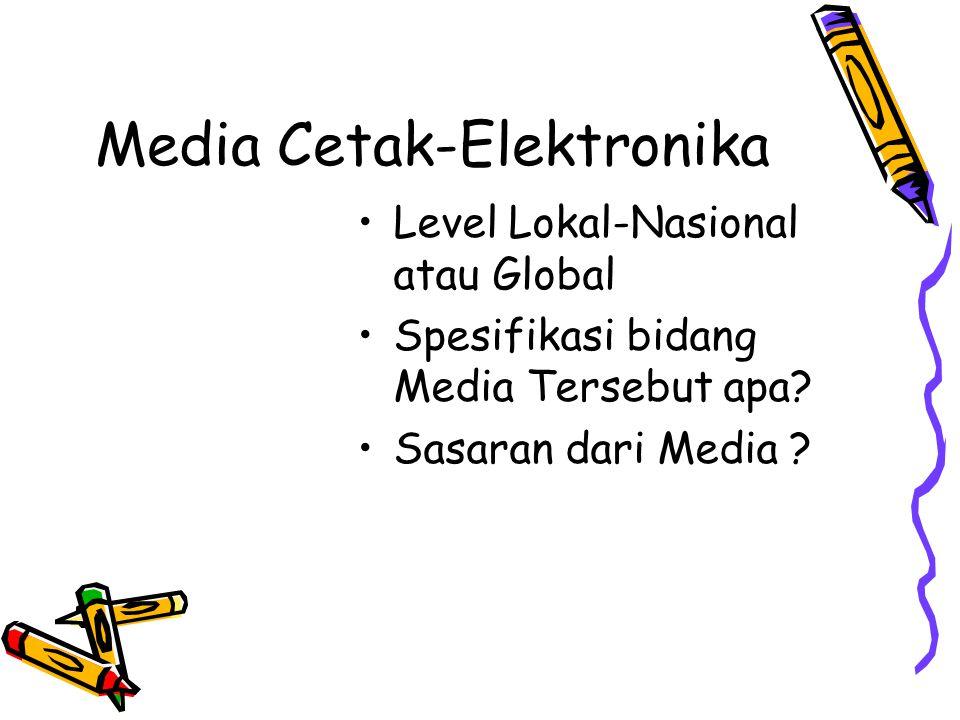 Media Cetak-Elektronika Level Lokal-Nasional atau Global Spesifikasi bidang Media Tersebut apa? Sasaran dari Media ?