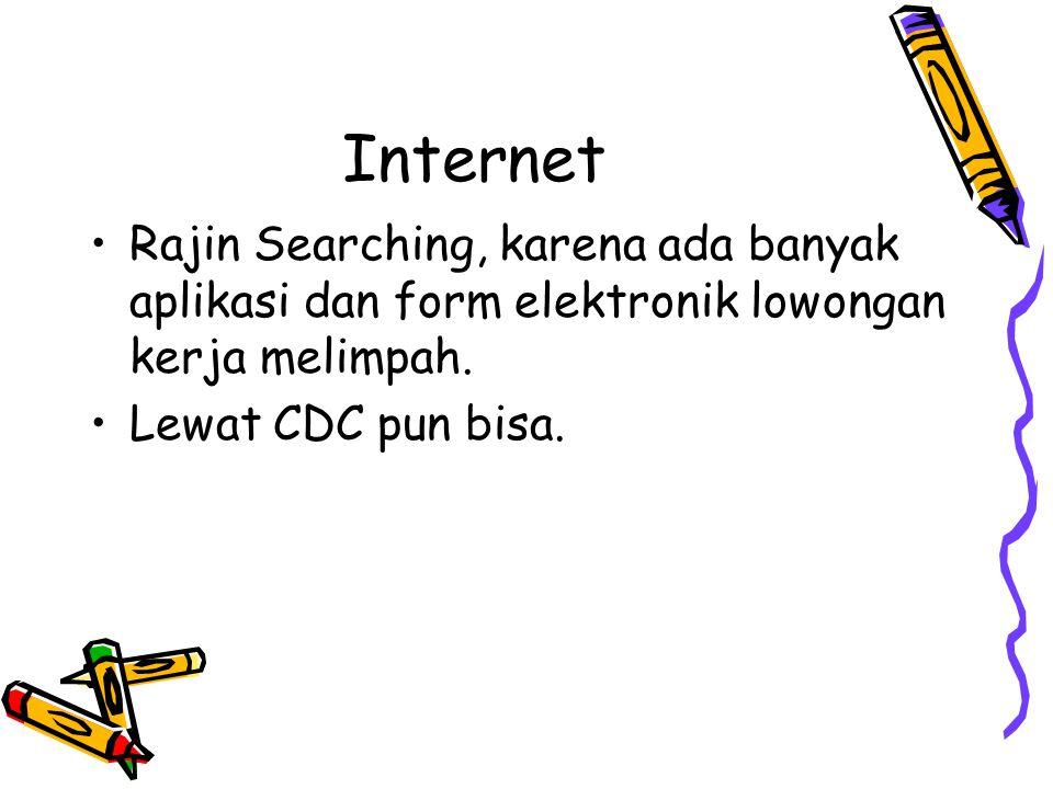 Internet Rajin Searching, karena ada banyak aplikasi dan form elektronik lowongan kerja melimpah. Lewat CDC pun bisa.