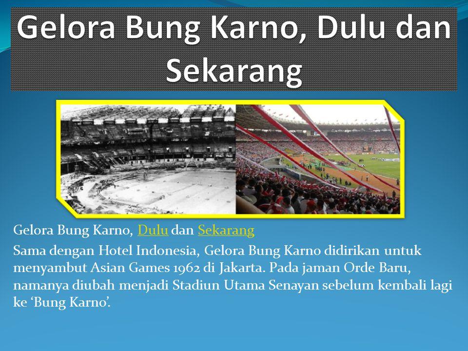 Gelora Bung Karno, Dulu dan SekarangDuluSekarang Sama dengan Hotel Indonesia, Gelora Bung Karno didirikan untuk menyambut Asian Games 1962 di Jakarta.