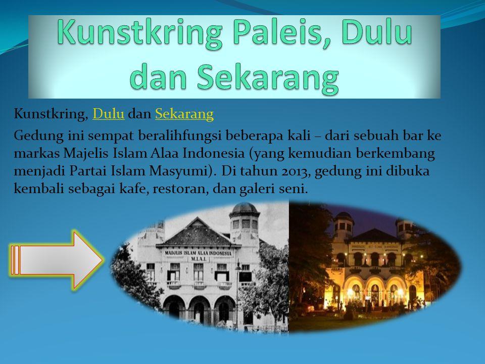 Kunstkring, Dulu dan SekarangDuluSekarang Gedung ini sempat beralihfungsi beberapa kali – dari sebuah bar ke markas Majelis Islam Alaa Indonesia (yang