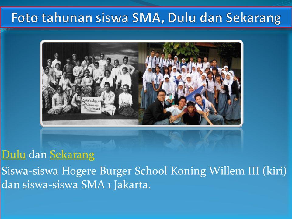 DuluDulu dan SekarangSekarang Siswa-siswa Hogere Burger School Koning Willem III (kiri) dan siswa-siswa SMA 1 Jakarta.