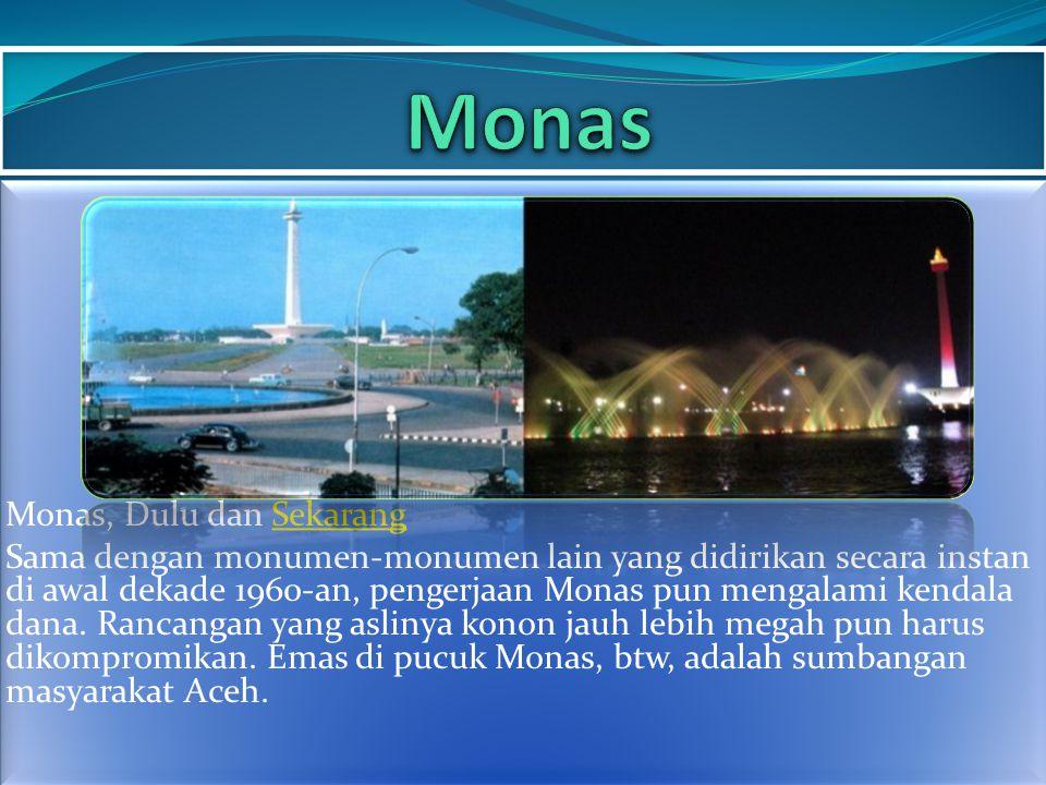 Monas, Dulu dan SekarangSekarang Sama dengan monumen-monumen lain yang didirikan secara instan di awal dekade 1960-an, pengerjaan Monas pun mengalami