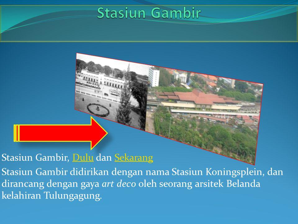 Stasiun Gambir, Dulu dan SekarangDuluSekarang Stasiun Gambir didirikan dengan nama Stasiun Koningsplein, dan dirancang dengan gaya art deco oleh seora
