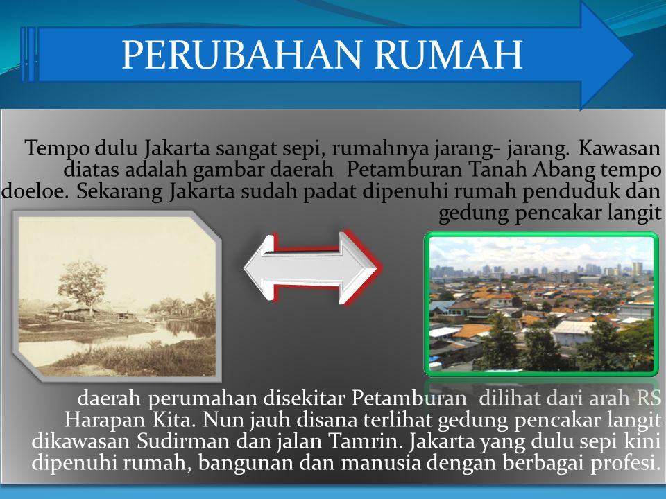 Tempo dulu Jakarta sangat sepi, rumahnya jarang- jarang. Kawasan diatas adalah gambar daerah Petamburan Tanah Abang tempo doeloe. Sekarang Jakarta sud