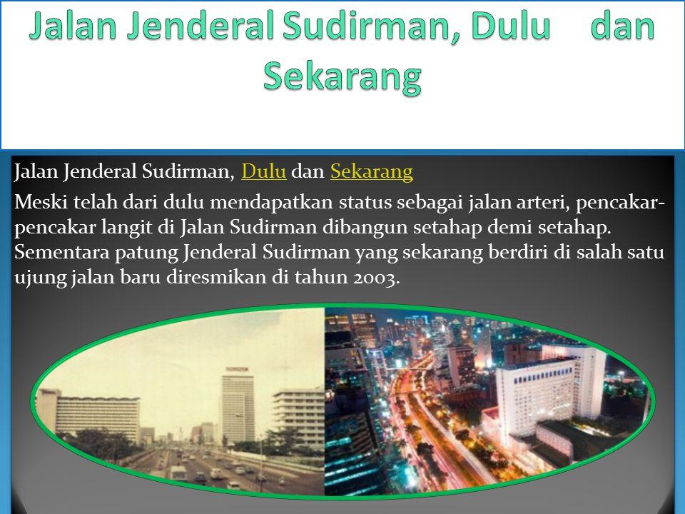 Jalan Jenderal Sudirman, Dulu dan SekarangDuluSekarang Meski telah dari dulu mendapatkan status sebagai jalan arteri, pencakar- pencakar langit di Jal