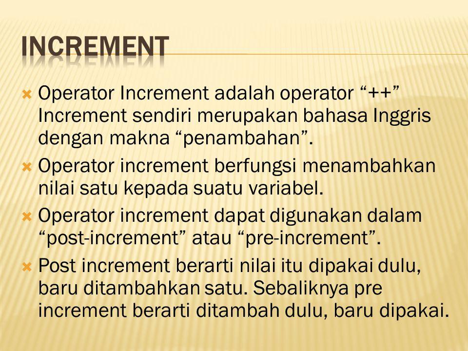 """ Operator Increment adalah operator """"++"""" Increment sendiri merupakan bahasa Inggris dengan makna """"penambahan"""".  Operator increment berfungsi menamba"""