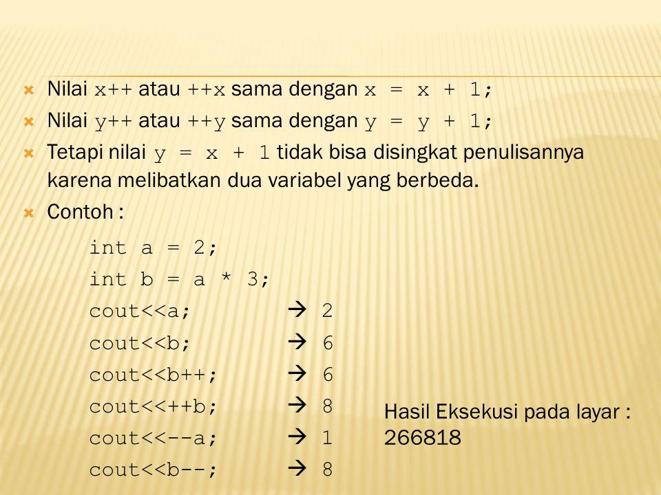  Nilai x++ atau ++x sama dengan x = x + 1;  Nilai y++ atau ++y sama dengan y = y + 1;  Tetapi nilai y = x + 1 tidak bisa disingkat penulisannya kar