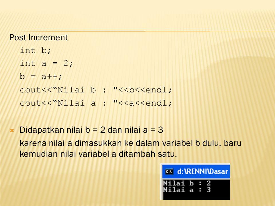 "Post Increment int b; int a = 2; b = a++; cout<<""Nilai b :"