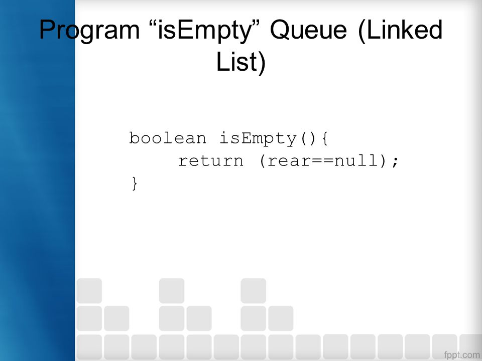 "Program ""isEmpty"" Queue (Linked List) boolean isEmpty(){ return (rear==null); }"