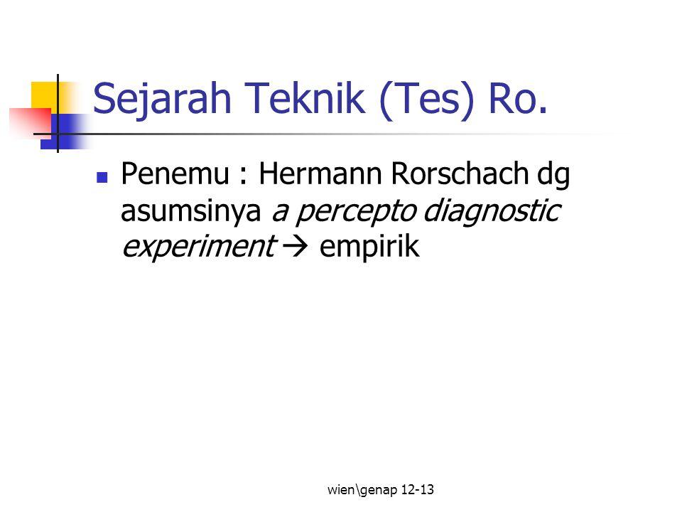 Sejarah Teknik (Tes) Ro. Penemu : Hermann Rorschach dg asumsinya a percepto diagnostic experiment  empirik wien\genap 12-13