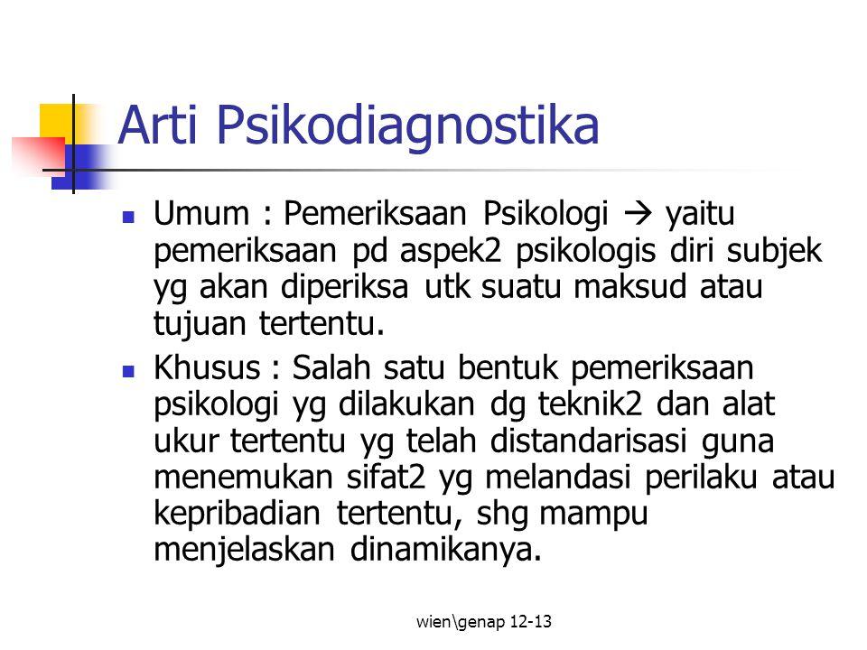 Arti Psikodiagnostika Umum : Pemeriksaan Psikologi  yaitu pemeriksaan pd aspek2 psikologis diri subjek yg akan diperiksa utk suatu maksud atau tujuan
