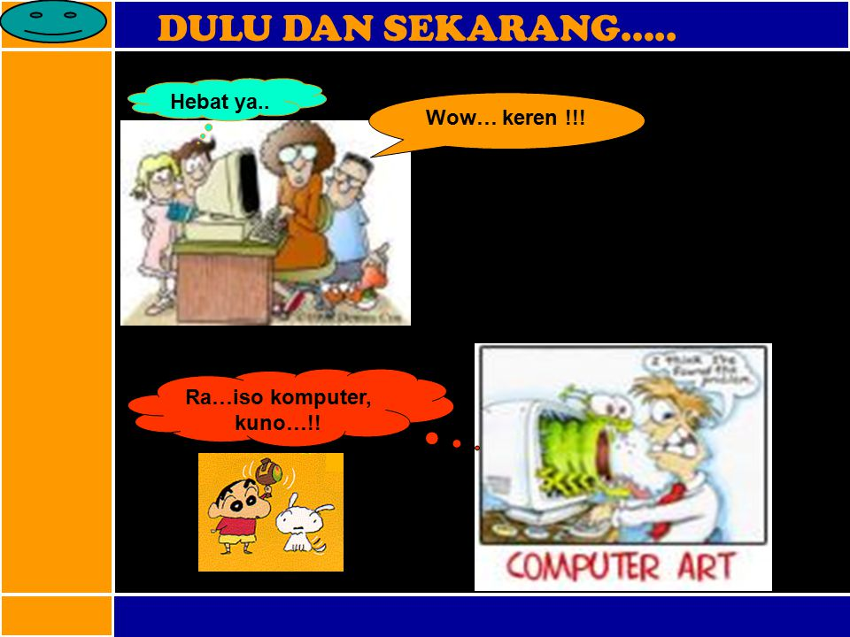 DULU DAN SEKARANG….. Wow… keren !!! Ra…iso komputer, kuno…!! Hebat ya..