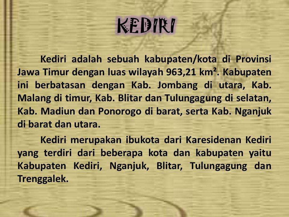 Kediri adalah sebuah kabupaten/kota di Provinsi Jawa Timur dengan luas wilayah 963,21 km². Kabupaten ini berbatasan dengan Kab. Jombang di utara, Kab.