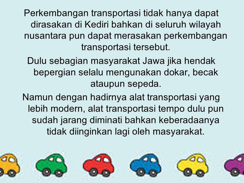 Perkembangan transportasi tidak hanya dapat dirasakan di Kediri bahkan di seluruh wilayah nusantara pun dapat merasakan perkembangan transportasi ters