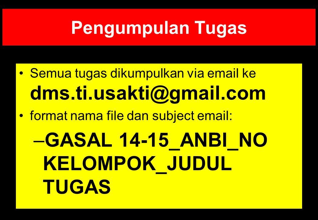 Pengumpulan Tugas Semua tugas dikumpulkan via email ke dms.ti.usakti@gmail.com format nama file dan subject email: –GASAL 14-15_ANBI_NO KELOMPOK_JUDUL TUGAS