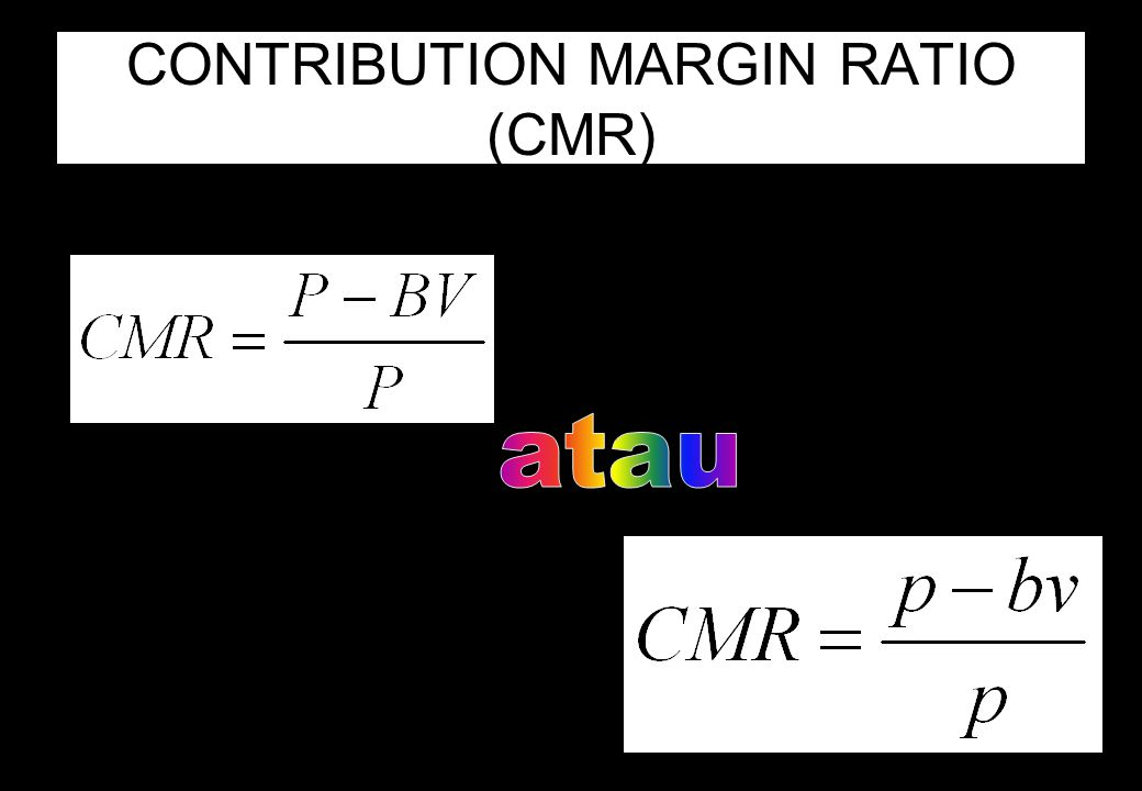 CONTRIBUTION MARGIN (CM)