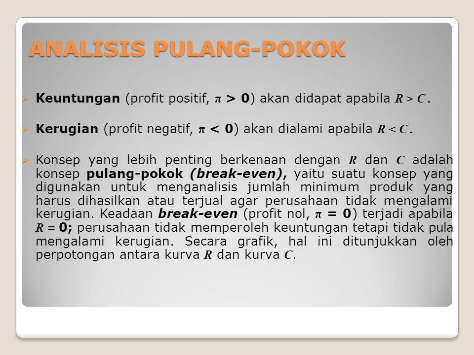 ANALISIS PULANG-POKOK  Keuntungan (profit positif, π > 0) akan didapat apabila R > C.
