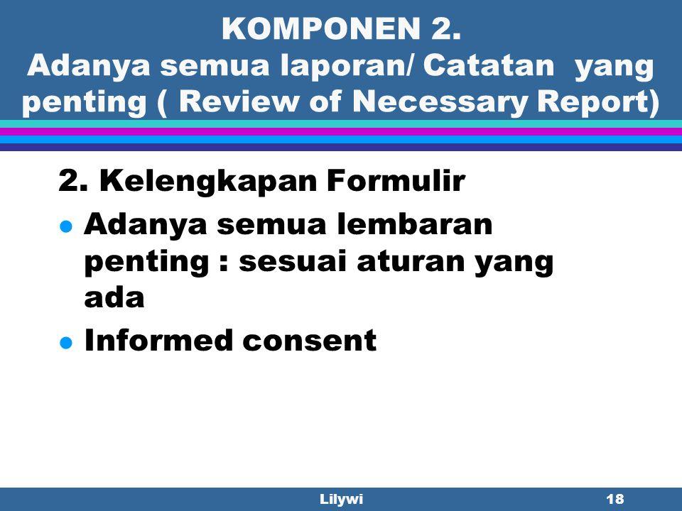 Lilywi17 KOMPONEN 2. Adanya semua laporan/ Catatan yang penting ( Review of Necessary Report) Contoh: Lembar Riwayat pasien, Pemeriksaan Fisik, Catata