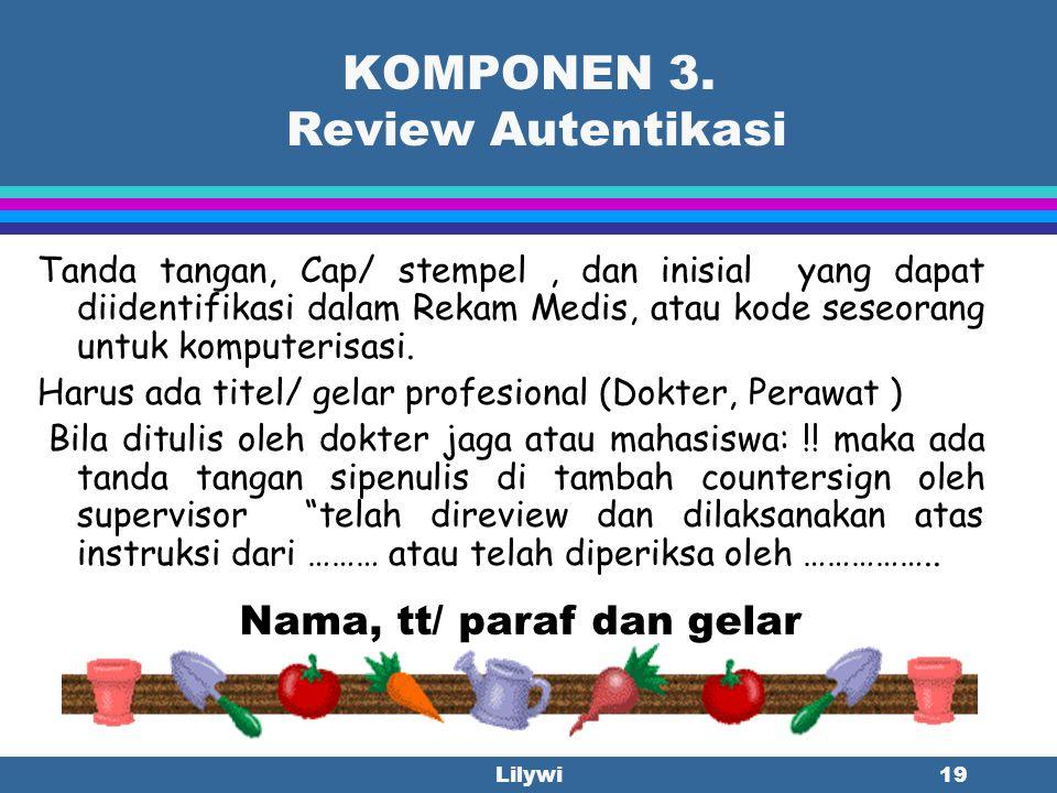 Lilywi18 KOMPONEN 2. Adanya semua laporan/ Catatan yang penting ( Review of Necessary Report) 2. Kelengkapan Formulir l Adanya semua lembaran penting