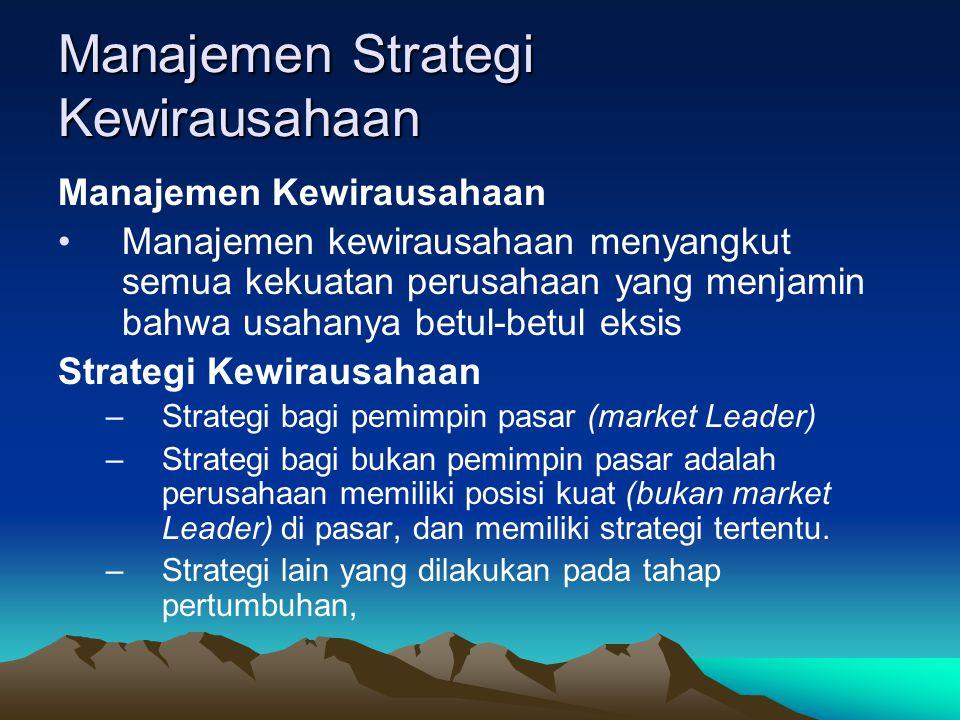 Manajemen Strategi Kewirausahaan Manajemen Kewirausahaan Manajemen kewirausahaan menyangkut semua kekuatan perusahaan yang menjamin bahwa usahanya bet