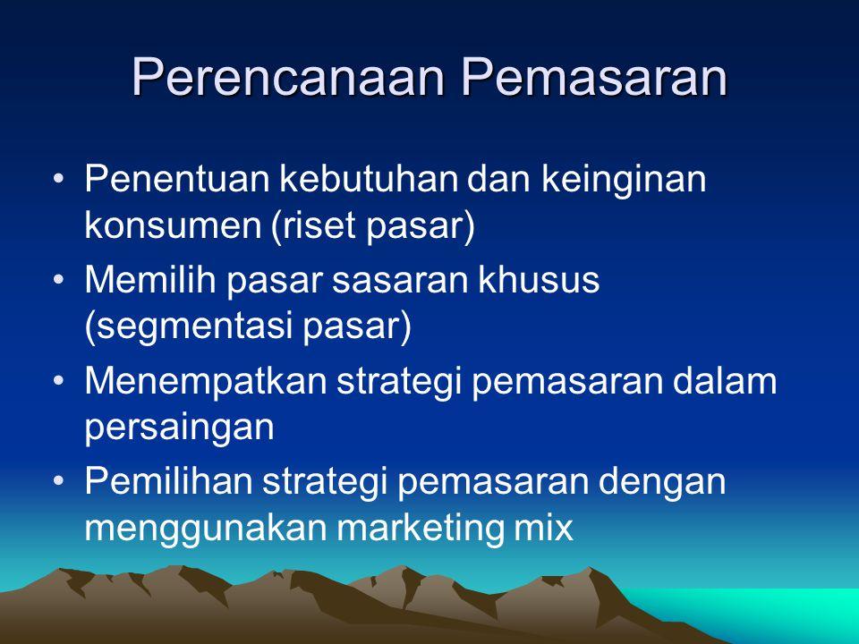 Perencanaan Pemasaran Penentuan kebutuhan dan keinginan konsumen (riset pasar) Memilih pasar sasaran khusus (segmentasi pasar) Menempatkan strategi pe