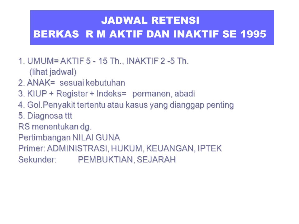 12 PEMUSNAHAN BERKAS R M RAK >>>> PROSES Tempat yang memadai Jadwal Retensi Pemindahan Penilaian- pemilahan Pemusnahan PP No.87 Th. 1999 PP no.88 Th.