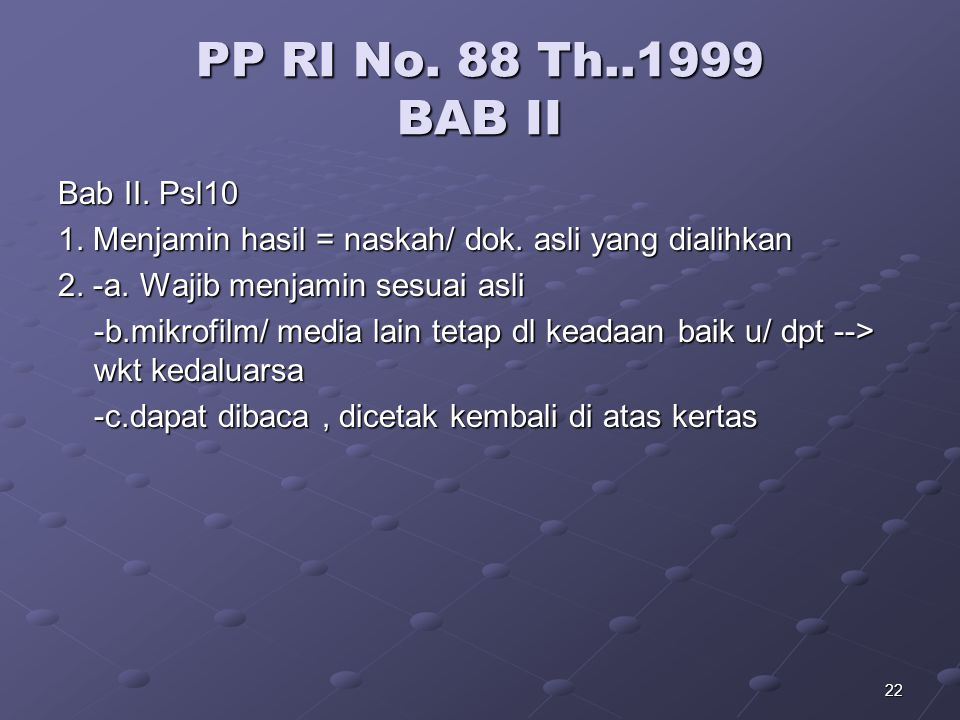 21 PP RI No. 88 Th..1999 BAB I Bab I pasal 5: Tetap menyimpan dok.asli bila: Mempunyai kekuatan pembuktian otentik Mengandung Kepentingan Hukum ttt