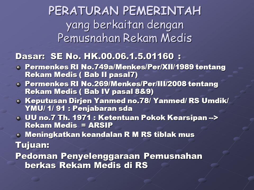 3 PERATURAN PEMERINTAH yang berkaitan dengan Pemusnahan Rekam Medis SURAT EDARAN Dirjen Yanmed No. HK.00.06.1.5.01160 Tanggal 21 Maret 1995 Tentang Pe