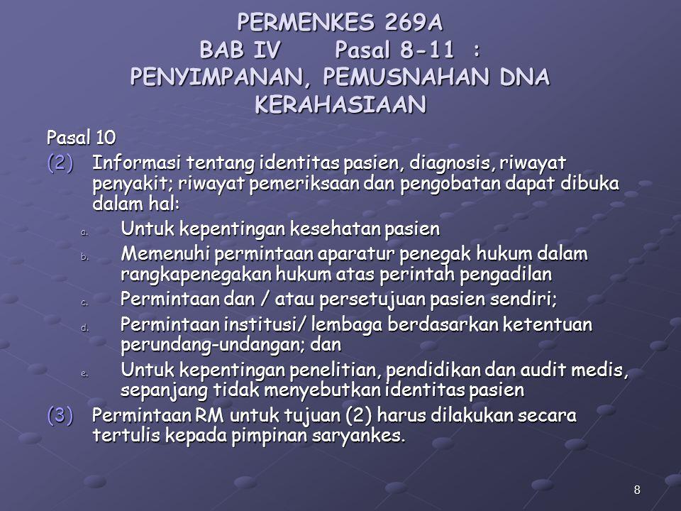 7 PERMENKES 269 BAB IVPasal 8-11: PENYIMPANAN, PEMUSNAHAN DNA KERAHASIAAN Pasal 10 (1)Informasi tentang identitas pasien, diagnosis, riwayat penyakit;
