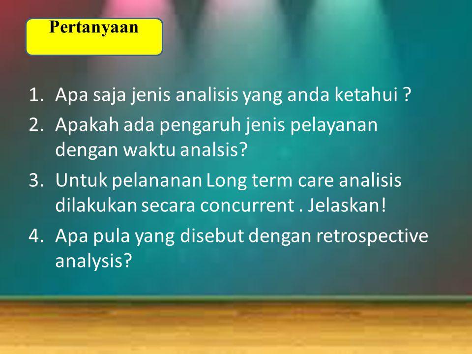 1.Apa saja jenis analisis yang anda ketahui ? 2.Apakah ada pengaruh jenis pelayanan dengan waktu analsis? 3.Untuk pelananan Long term care analisis di