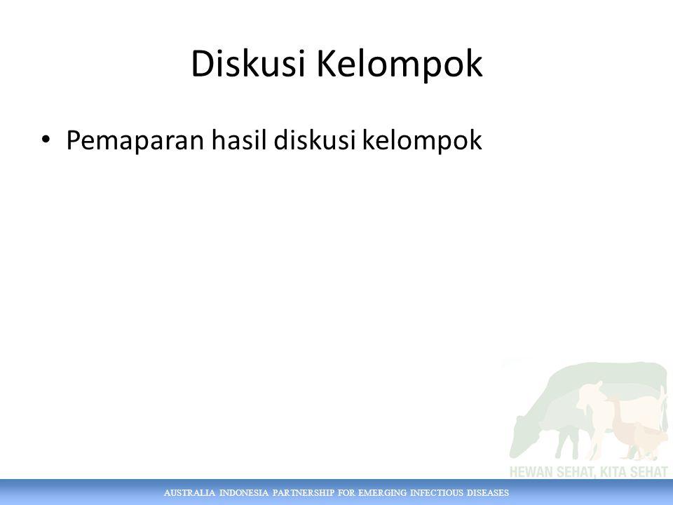 AUSTRALIA INDONESIA PARTNERSHIP FOR EMERGING INFECTIOUS DISEASES Diskusi Kelompok Pemaparan hasil diskusi kelompok
