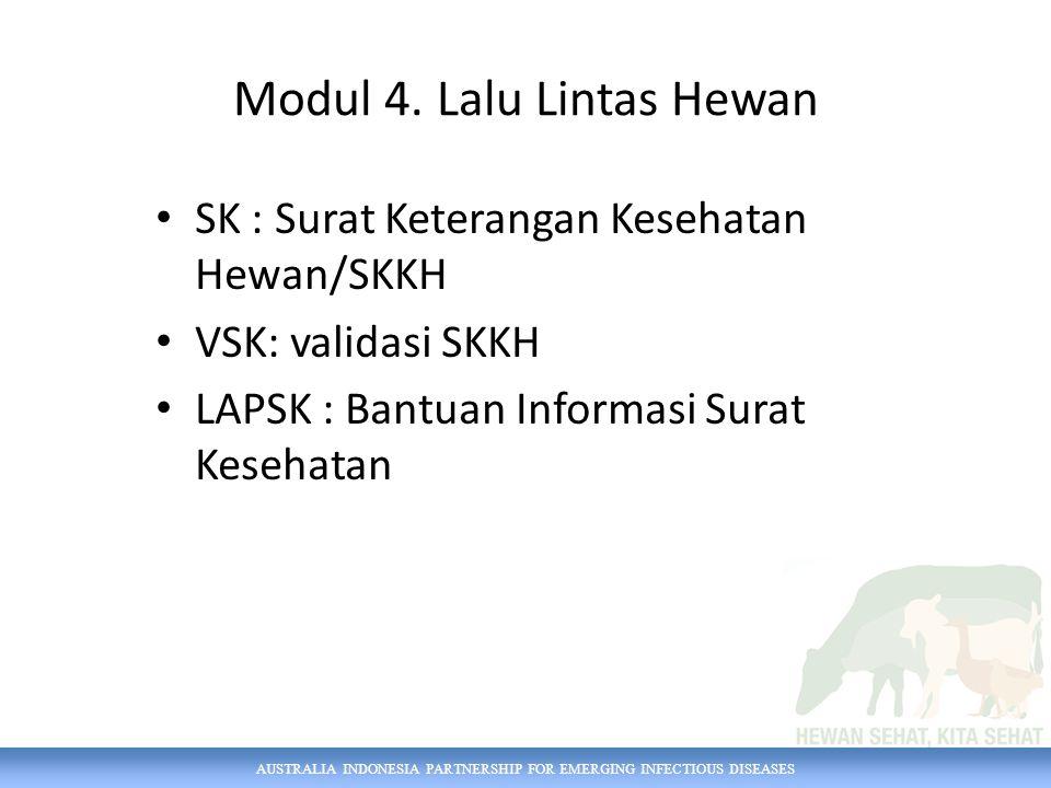 AUSTRALIA INDONESIA PARTNERSHIP FOR EMERGING INFECTIOUS DISEASES Modul 4. Lalu Lintas Hewan SK : Surat Keterangan Kesehatan Hewan/SKKH VSK: validasi S