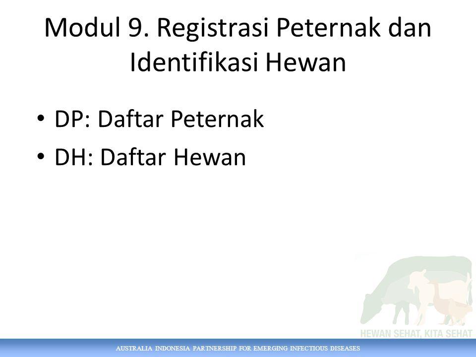 AUSTRALIA INDONESIA PARTNERSHIP FOR EMERGING INFECTIOUS DISEASES Modul 9. Registrasi Peternak dan Identifikasi Hewan DP: Daftar Peternak DH: Daftar He