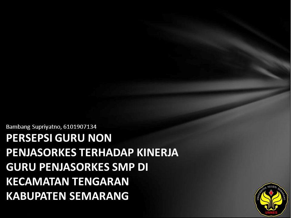 Bambang Supriyatno, 6101907134 PERSEPSI GURU NON PENJASORKES TERHADAP KINERJA GURU PENJASORKES SMP DI KECAMATAN TENGARAN KABUPATEN SEMARANG