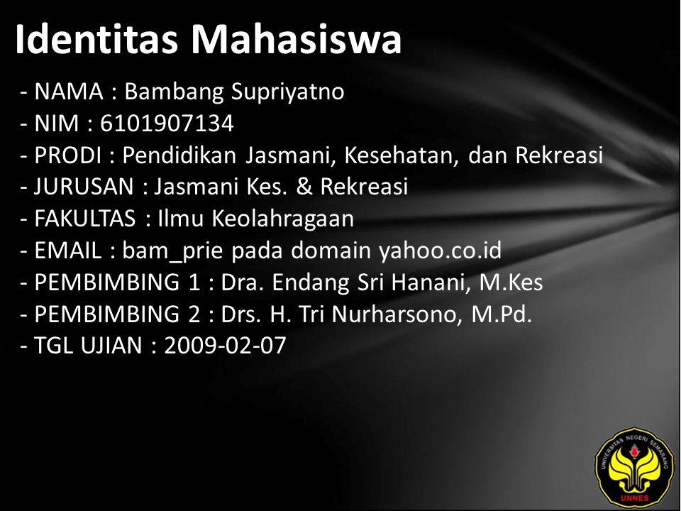 Identitas Mahasiswa - NAMA : Bambang Supriyatno - NIM : 6101907134 - PRODI : Pendidikan Jasmani, Kesehatan, dan Rekreasi - JURUSAN : Jasmani Kes.