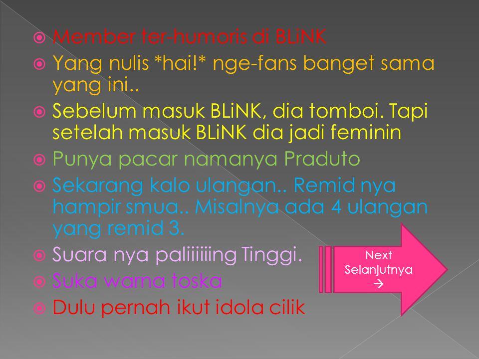 Member ter-humoris di BLiNK  Yang nulis *hai!* nge-fans banget sama yang ini..