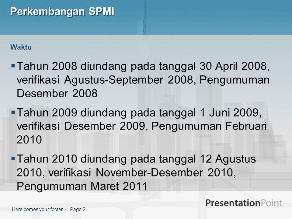 Here comes your footer  Page 2 Perkembangan SPMI  Tahun 2008 diundang pada tanggal 30 April 2008, verifikasi Agustus-September 2008, Pengumuman Dese