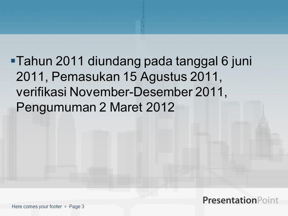 Here comes your footer  Page 3  Tahun 2011 diundang pada tanggal 6 juni 2011, Pemasukan 15 Agustus 2011, verifikasi November-Desember 2011, Pengumum