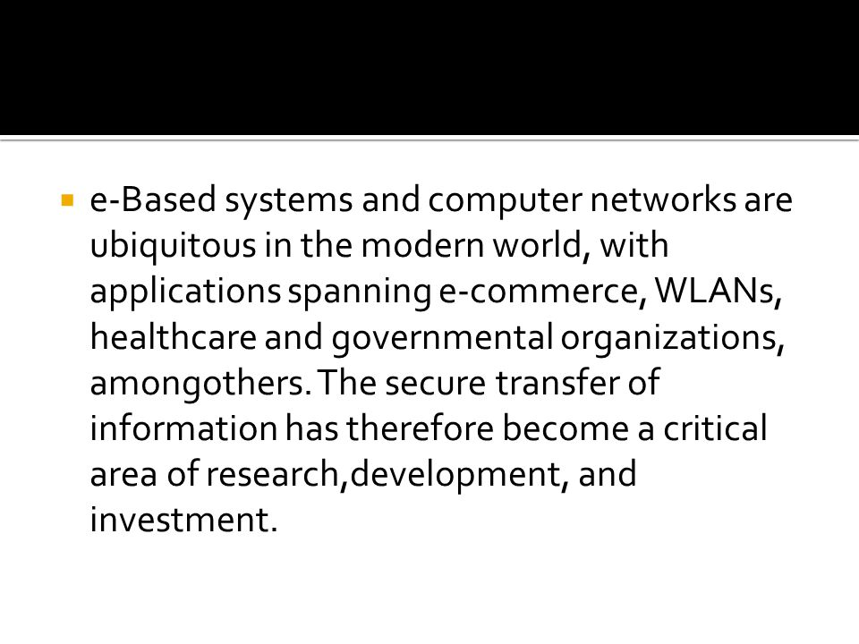  e-Based systems and computer networks are ubiquitous in the modern world, with applications spanning e-commerce, WLANs, healthcare and governmental organizations, amongothers.
