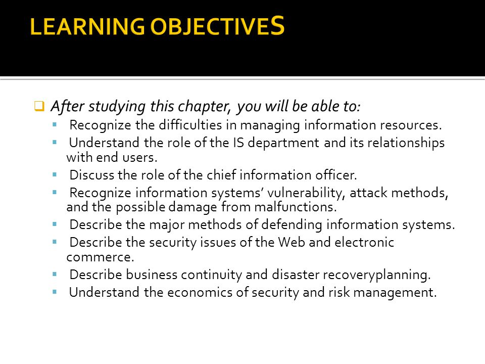  After studying this chapter, you will be able to:  Recognize the difficulties in managing information resources.