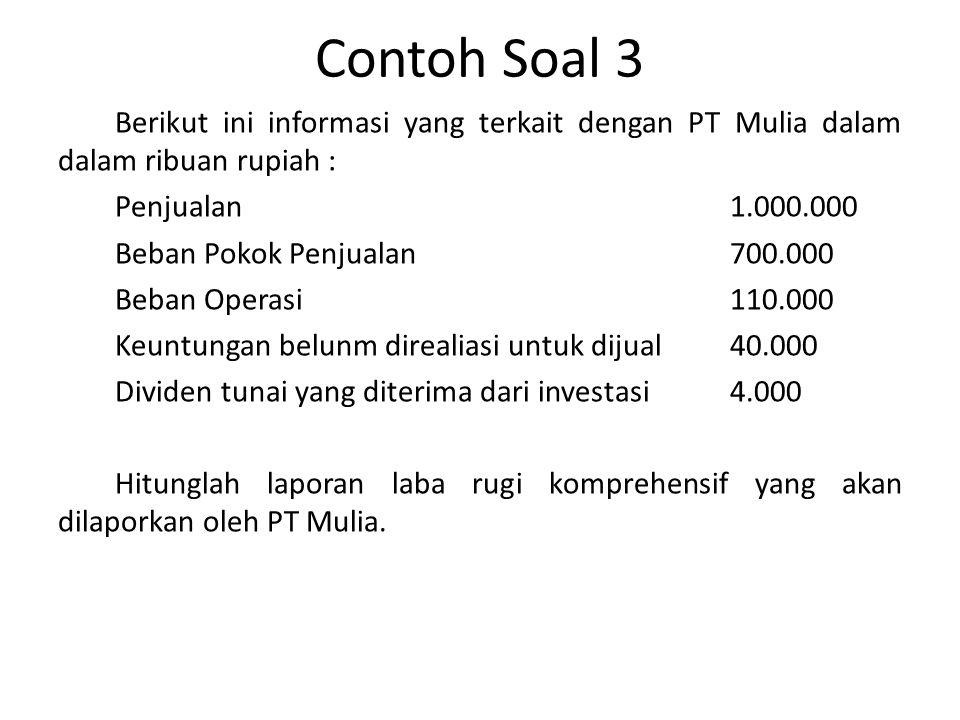 Contoh Soal 3 Berikut ini informasi yang terkait dengan PT Mulia dalam dalam ribuan rupiah : Penjualan1.000.000 Beban Pokok Penjualan700.000 Beban Ope