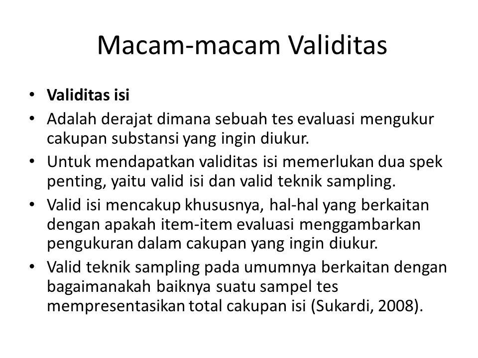 Macam-macam Validitas Validitas isi Adalah derajat dimana sebuah tes evaluasi mengukur cakupan substansi yang ingin diukur. Untuk mendapatkan validita