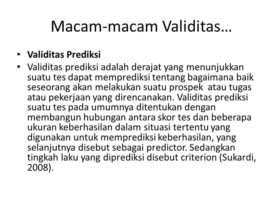 Macam-macam Validitas… Validitas Prediksi Validitas prediksi adalah derajat yang menunjukkan suatu tes dapat memprediksi tentang bagaimana baik seseorang akan melakukan suatu prospek atau tugas atau pekerjaan yang direncanakan.