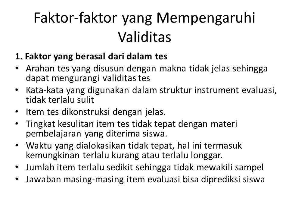 Faktor-faktor yang Mempengaruhi Validitas 1. Faktor yang berasal dari dalam tes Arahan tes yang disusun dengan makna tidak jelas sehingga dapat mengur