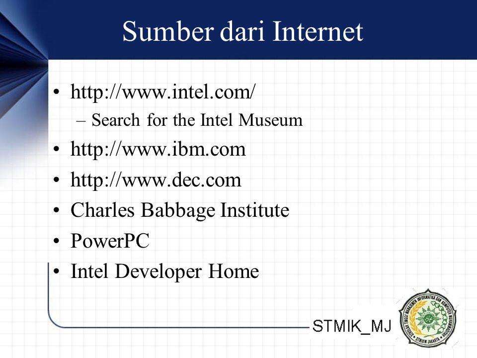 Sumber dari Internet http://www.intel.com/ –Search for the Intel Museum http://www.ibm.com http://www.dec.com Charles Babbage Institute PowerPC Intel