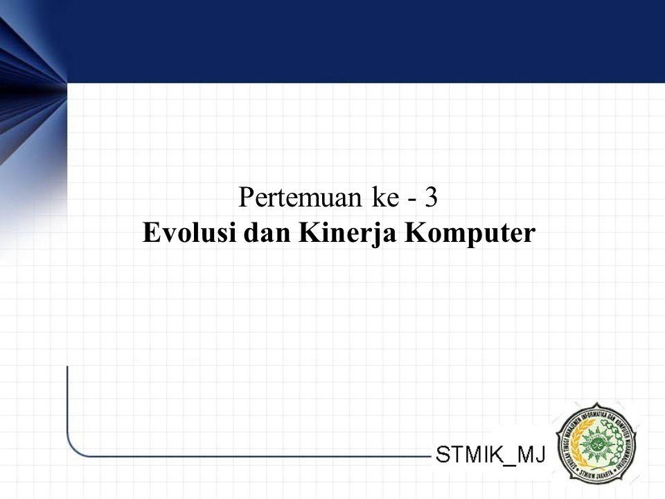 Pertemuan ke - 3 Evolusi dan Kinerja Komputer