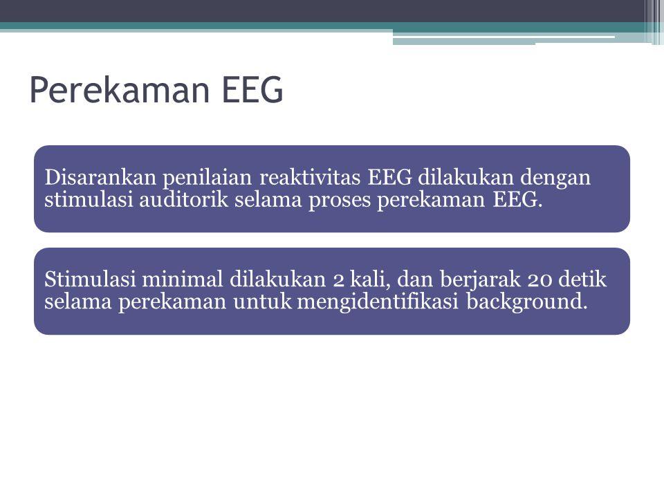 Perekaman EEG Disarankan penilaian reaktivitas EEG dilakukan dengan stimulasi auditorik selama proses perekaman EEG. Stimulasi minimal dilakukan 2 kal